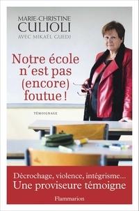 Marie-Christine Culioli - Notre école n'est pas (encore) foutue ! - Décrochage, violence, intégrisme...Une proviseure témoigne.
