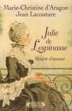 Marie-Christine d' Aragon et Jean Lacouture - Julie de Lespinasse - Mourir d'amour.