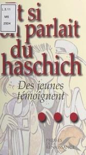 Marie-Christine D'Welles et Roger Brunel - Et si on parlait du haschich... - Des jeunes témoignent.