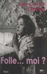 Marie-Christine D'Welles - Folle, moi ?.