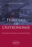 Marie-Christine de La Souchère - Histoire de l'Astronomie - Des premières observations à la conquête de l'espace.