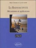 Marie-Christine de La Souchère - La radioactivité - Mécanismes et applications.