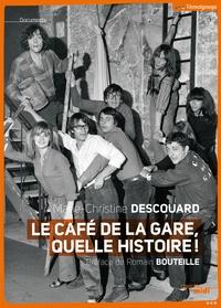 Marie-Christine Descouard - Le Café de la gare, quelle histoire ! - Romain Bouteille, Coluche, Sotha, Miou-Miou, Patrick Dewaere, Rufus, Patrice Minet, Philippe Manesse....