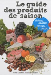 Marie-Christine Domange-Lefebvre - Le guide des produits de saison - Achetez malin, mangez sain.