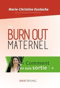 Marie-Christine Eustache - Le burn out maternel, comment j'en suis sortie - Inclus les articles 2014 et 2015.