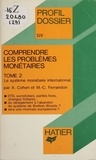 Marie-Christine Ferrandon et Albert Cohen - Comprendre les problèmes monétaires Tome 2 - Le système monétaire internationale.