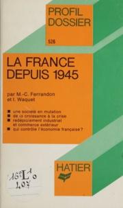 Marie-Christine Ferrandon et Isabelle Waquet - La France depuis 1945.