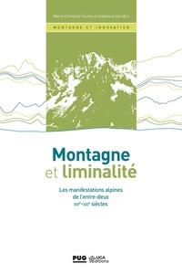 Marie-Christine Fourny et Stéphane Gal - Montagne et liminalité - Les manifestations alpines de l'entre-deux - XVIe au XXIe siècle.