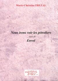 Marie-Christine Frézal - Nous irons voir les pétroliers - Suivi de Envol.