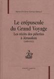 Marie-Christine Gomez-Géraud - Le crépuscule du grand voyage - Les récits des pèlerins à Jérusalem (1458-1612).