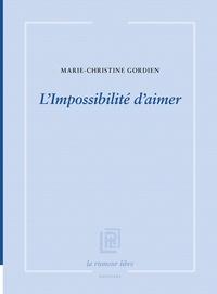 Marie-Christine Gordien - L'impossibilité d'aimer.