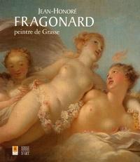 Marie-Christine Grasse et Jean-Pierre Cuzin - Jean-Honoré Fragonard, peintre de Grasse.