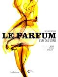 Marie-Christine Grasse et Elisabeth de Feydeau - Le Parfum - L'un des sens, XXe XXIe siècle.