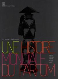 Marie-Christine Grasse - Une histoire mondiale du parfum - Des origines à nos jours.