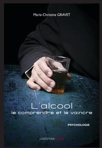 Marie-Christine Gravet - L'alcool - Le comprendre et le vaincre.