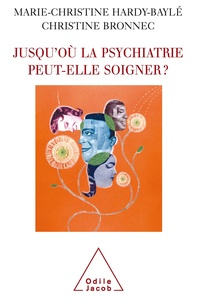 Marie-Christine Hardy-Baylé et Christine Bronnec - Jusqu'où la psychiatrie peut-elle soigner ?.