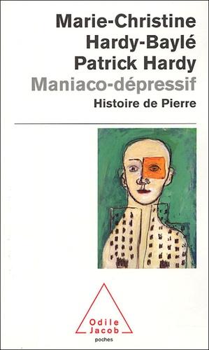 Marie-Christine Hardy-Baylé et Patrick Hardy - Maniaco-dépressif - L'histoire de Pierre.
