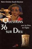 Marie-Christine Hazaël-Massieux - 36 questions sur Dieu avec les Pères de l'Eglise.