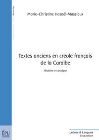 Marie-Christine Hazaël-Massieux - Textes anciens en créole français de la Caraïbe - Histoire et analyse.