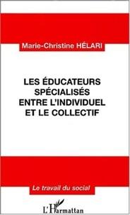 Marie-Christine Helari - Les éducateurs spécialisés entre l'individuel et le collectif.