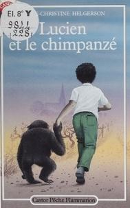 Marie-Christine Helgerson - Lucien et le chimpanzé.