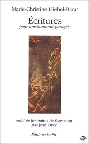 Marie-Christine Hiebel-Barat - Ecritures, pour une humanité partagée suivi de Itinéraires de formation par Jean Oury.