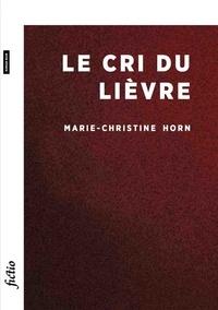 Marie-Christine Horn - Le cri du lièvre.