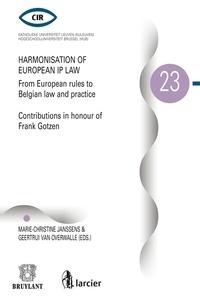 Marie-Christine Janssens et Geertrui Van overwalle - Harmonisation of European IP Law from European Rules to Belgian Law and practice - Contributions in honour of Frank Gotzen.
