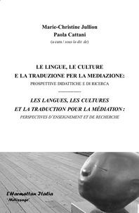 Marie-Christine Jullion et Paola Cattani - Les langues, les cultures et la traduction pour la médiation - Perspectives d'enseignement et de recherche.