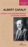 Marie-Christine Lachèse - Albert Caralp - Journal d'un Parisien pendant la Grande Guerre.