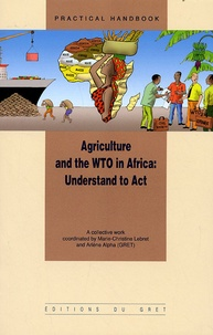 Marie-Christine Lebret et Arlène Alpha - Agriculture and the WTO in Africa: Understand to Act. 1 Cédérom