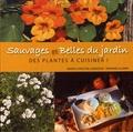 Marie-Christine Lemayeur et Bernard Alunni - Sauvages et belles du jardin - Des plantes à cuisiner.