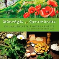 Marie-Christine Lemayeur et Bernard Alunni - Sauvages et gourmandes, de la cueillette à notre assiette.