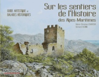 Marie-Christine Lemayeur et Bernard Alunni - Sur les sentiers de l'histoire des Alpes-Maritimes - Guide artistique et balades historiques.