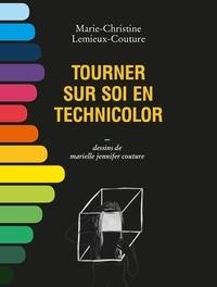 Marie-Christine Lemieux-Couture - Tourner sur soi en technicolor.