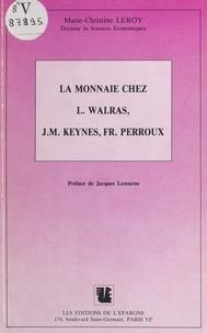 Marie-Christine Leroy et Jacques Lesourne - La monnaie chez L. Walras, J.M. Keynes, Fr. Perroux.