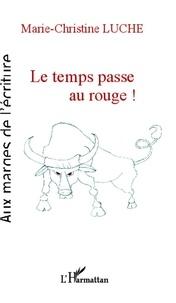 Marie-Christine Luche - Le temps passe au rouge !.