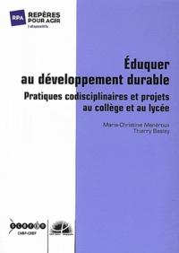 Marie-Christine Menéroux et Thierry Basley - Eduquer au développement durable - Pratiques codisciplinaires et projets au collège et au lycée.