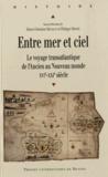 Marie-Christine Michaud et Philippe Hrodej - Entre mer et ciel - Le voyage transatlantique de l'Ancien au Nouveau monde (XVIe-XXIe siècle).
