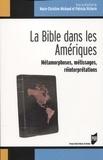 Marie-Christine Michaud et Patricia Victorin - La Bible dans les Amériques - Métamorphoses, métissages, réinterprétations.