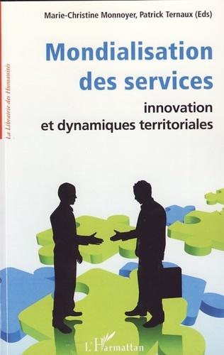 Marie-Christine Monnoyer et Patrick Ternaux - Mondialisation des services - Innovation et dynamiques territoriales.