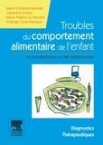 Marie-Christine Mouren et Catherine Doyen - Troubles du comportement alimentaire de l'enfant - Du nourrisson au pré-adolescent - Manuel diagnostique et thérapeutique.
