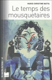 Marie-Christine Natta - Le temps des mousquetaires.