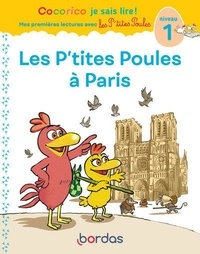 Marie-Christine Olivier et Jean-Christophe Raufflet - Cocorico Je sais lire ! Les P'tites Poules à Paris - Niveau 1.