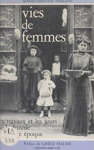Marie-Christine Périllon - Vies de femmes - Les travaux et les jours de la femme à la Belle époque.