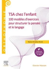 Marie-Christine Perret - TSA chez l'enfant - 100 modèles d'exercices pour structurer la pensée et le langage.