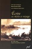 Marie-Christine Pioffet - Ecrire des récits de voyage (XVe-XVIIIe siècles) - Esquisse d'une poétique en gestation.