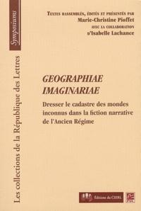 Marie-Christine Pioffet - Geographiae imaginariae - Dresser le cadastre des mondes inconnus dans la fiction narrative de l'ancien régime.