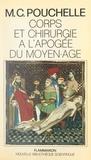 Marie-Christine Pouchelle - Corps et chirurgie à l'apogée du Moyen Âge - Savoir et imaginaire du corps chez Henri de Mondeville, chirurgien de Philippe le Bel.