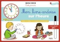 Marie-Christine Rachas et Séverine Cordier - Mon livre-ardoise sur l'heure - Avec 1 feutre effaçable.